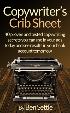 Copywriter's Crib Sheet: 40 Proven and Tested Copywriting Secrets You Can  Use in Your Ads Today and See Results in Your Bank Account Tomorrow