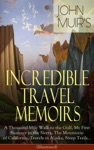 John Muirs Incredible Travel Memoirs A Thousand-Mile Walk To The Gulf My First Summer In The Sierra The Mountains Of California Travels In Alaska Steep Trails Illustrated