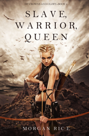 Slave, Warrior, Queen (Of Crowns and Glory—Book 1) - Morgan Rice book summary