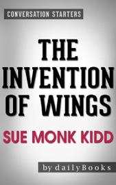 THE INVENTION OF WINGS: BY SUE MONK KIDD  CONVERSATION STARTERS