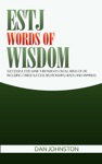 ESTJ Words Of Wisdom Successful ESTJs Share Their Insights On All Areas Of Life Including Career Success Relationships Health And Happiness