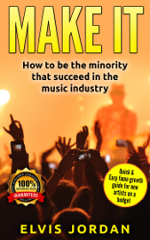 Music  Make it , How to be the minority that Succeed in the Music Industry!