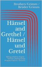 Hänsel and Grethel / Hänsel und Gretel (Bilingual Edition: English - German / Zweisprachige Ausgabe: Englisch - Deutsch)