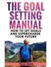 The Goal Setting Manual