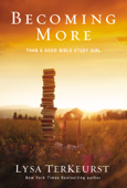 Becoming More Than a Good Bible Study Girl Book Cover