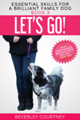 Let's Go! Enjoy Companionable Walks with your Brilliant Family Dog