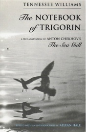 THE NOTEBOOK OF TRIGORIN: A FREE ADAPTATION OF CHECHKOVS THE SEA GULL