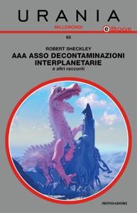 AAA Asso Decontaminazioni interplanetarie & altri racconti (Urania) da Robert Sheckley