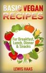 Basic Vegan Recipes For Breakfast Lunch Dinner  Snacks