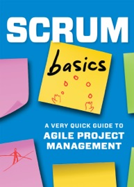 Scrum Basics: A Very Quick Guide to Agile Project Management - Tycho Press