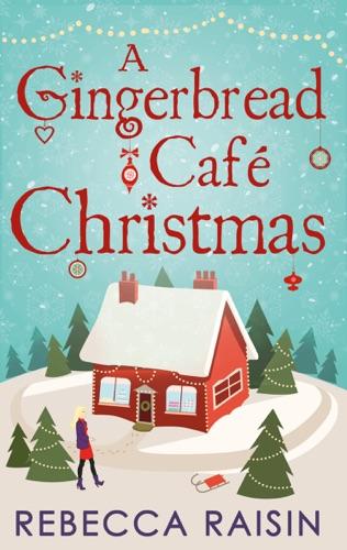 Rebecca Raisin - A Gingerbread Café Christmas