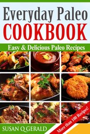Everyday Paleo Cookbook: Easy & Delicious Paleo Recipes!  More than 100 Recipes!