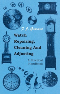 Watch Repairing, Cleaning and Adjusting - A Practical Handbook da F. J. Garrard