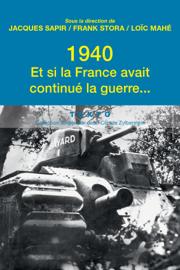 1940. Et si la France avait continue la guerre…