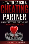 How To Catch A Cheating Partner Know If Your Partner Is Cheating On You