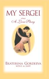 My Sergei - Ekaterina Gordeeva & E. M. Swift