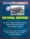 Natural Defense Air Force Origins Of Department Of Defense Natural Resources Conservation Program - Land Use Controversy Fish And Wildlife Turtle Habitats Species At Risk On DOD Installations