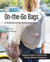 On The Go Bags - 15 Handmade Purses Totes  Organizers