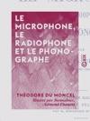 Le Microphone Le Radiophone Et Le Phonographe