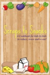 Scraps To Snacks A Cookbook For Kids By Kids To Reduce Reuse And Re-Eat