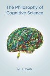 The Philosophy Of Cognitive Science