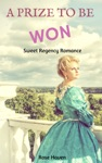 Historical Romance Regency Romance A Prize To Be Won Sweet Regency Historical Romance Short Stories