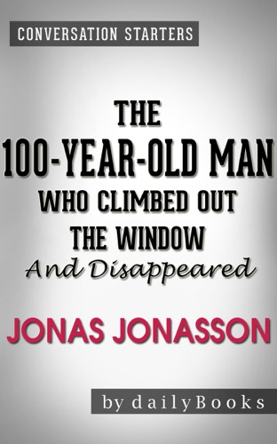 Daily Books - The 100-Year-Old Man Who Climbed Out the Window and Disappeared: by Jonas Jonasson  Conversation Starters
