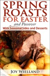 Spring Roasts For Easter And Passover With Seasonal Sides And Desserts