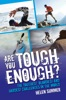 Are You Tough Enough? The Toughest, Bloodiest and Hardest Challenges in the World