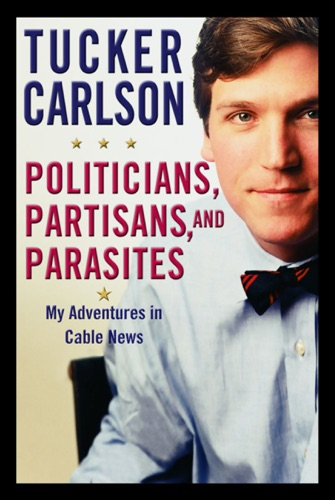 Tucker Carlson - Politicians, Partisans, and Parasites