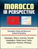 Morocco In Perspective: Orientation Guide And Moroccan Cultural Orientation: Geography, History, Economy, Security, Casablanca, Marrakech, Tangier, Berber Kingdoms, Umayyads, King Mohammed VI