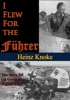 I Flew For The Führer: The Story Of A German Fighter Pilot [Illustrated Edition]