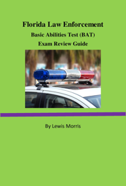 Florida Law Enforcement Basic Abilities Test (BAT) Exam Review Guide book