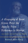 A Biography Of Saint Simon Peter The Apostle From Fisherman To Martyr Servants Of God In The Bible