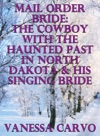 Mail Order Bride The Cowboy With The Haunted Past In North Dakota  His Singing Bride