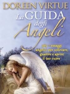 La Guida Degli Angeli. 365 messaggi angelici per sollevare, guarire e aprire il tuo cuore Book Cover