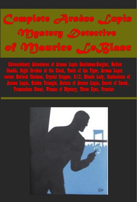 Complete Arsene Lupin Mystery Detective of Maurice Leblanc