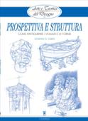 Arte e Tecnica del Disegno - 12 - Prospettiva e struttura