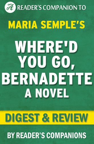 Reader's Companions - Where'd You Go, Bernadette by Maria Semple  Digest & Review
