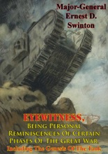 Eyewitness, Being Personal Reminiscences Of Certain Phases Of The Great War,