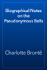 Charlotte Brontë - Biographical Notes on the Pseudonymous Bells artwork
