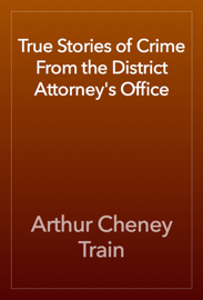 True Stories of Crime From the District Attorney's Office book