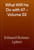 Edward Bulwer-Lytton - What Will He Do with It? — Volume 02 artwork