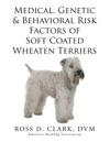 Medical Genetic  Behavioral Risk Factors Of Soft Coated Wheaten Terriers