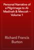 Richard Francis Burton - Personal Narrative of a Pilgrimage to Al-Madinah & Meccah — Volume 1 artwork