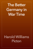 Harold Williams Picton - The Better Germany in War Time artwork