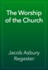 Jacob Asbury Regester - The Worship of the Church 앨범 사진
