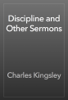 Charles Kingsley - Discipline and Other Sermons artwork