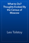 What To Do Thoughts Evoked By The Census Of Moscow