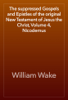 William Wake - The suppressed Gospels and Epistles of the original New Testament of Jesus the Christ, Volume 4, Nicodemus artwork